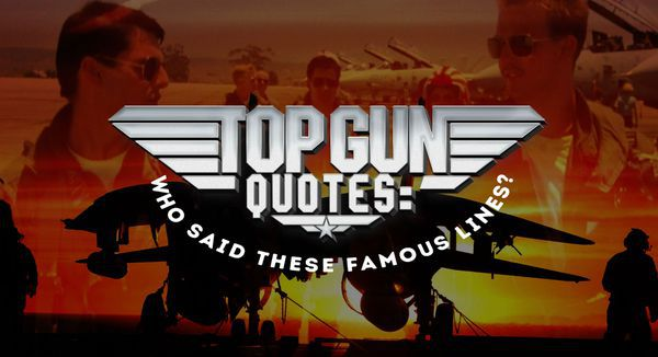 Top Gun Quotes: Who Said These Famous Lines?