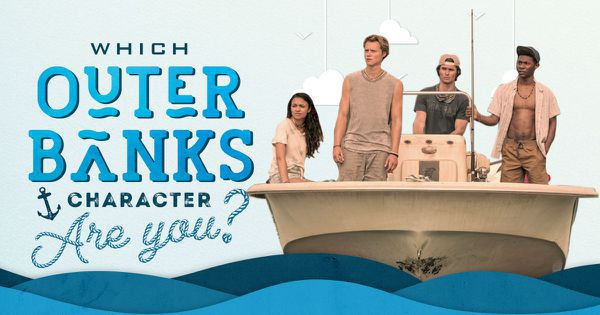 "Which Character from the ""Outer Banks"" Cast Are You?"