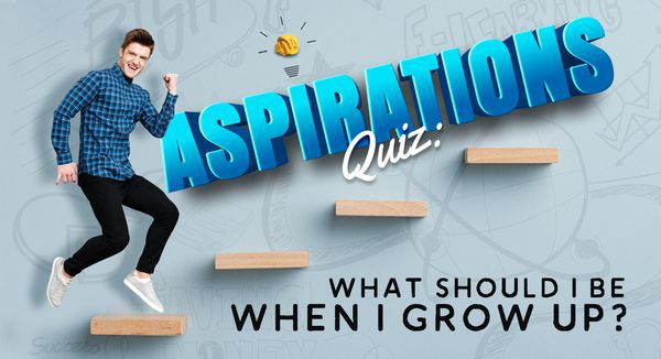Aspirations Quiz: What Should I Be When I Grow Up?