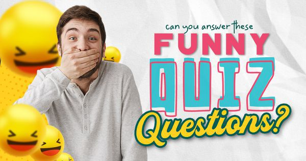 Can You Answer These Funny Quiz Questions?