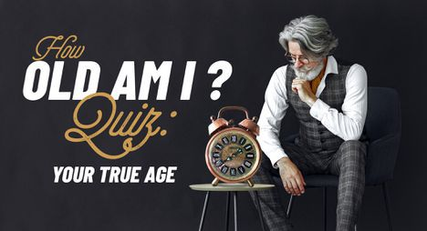 How Old Am I? Quiz: Your True Age