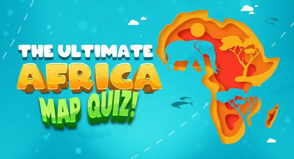 The Ultimate Africa Map Quiz!