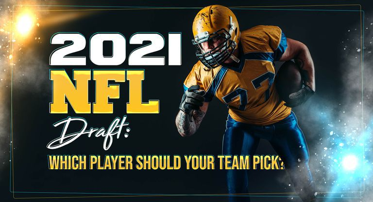 2021 NFL Draft: Which Player Should Your Team Pick?