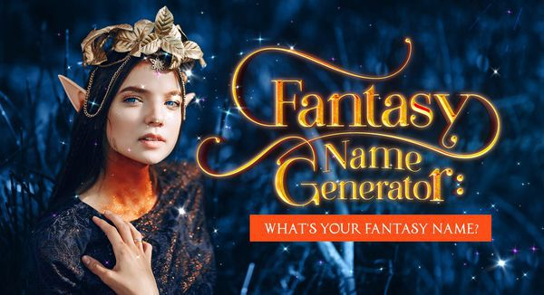 Fantasy Name Generator: What's Your Fantasy Name?