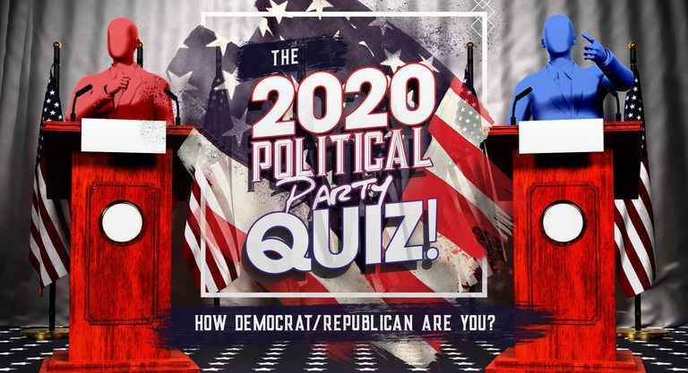 The 2020 Political Party Quiz! How Democrat/Republican Are You?