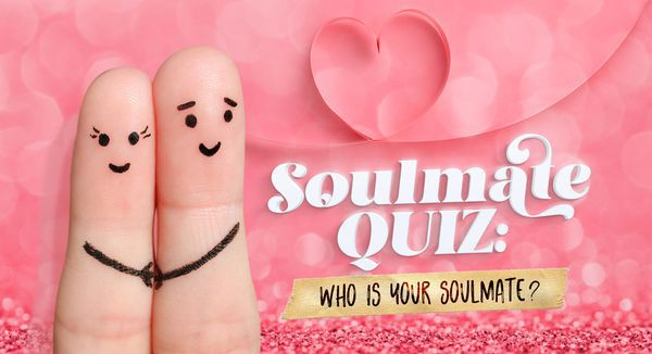 Soulmate Quiz: Who Is Your Soulmate?