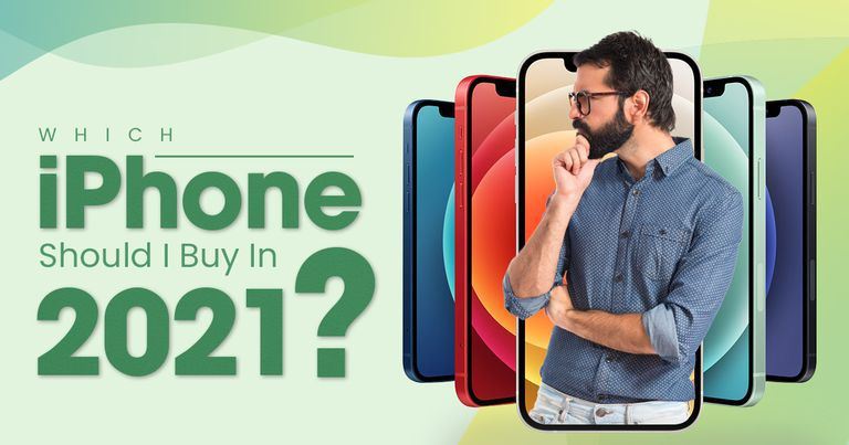 Which iPhone Should I Buy in 2021?