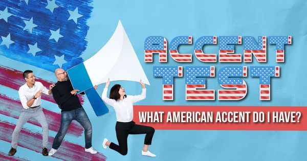 Accent Test: What American Accent Do I Have?