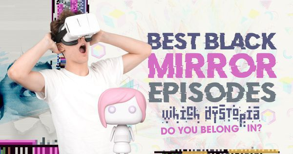 Best Black Mirror Episodes: Which Dystopia Do You Belong In?