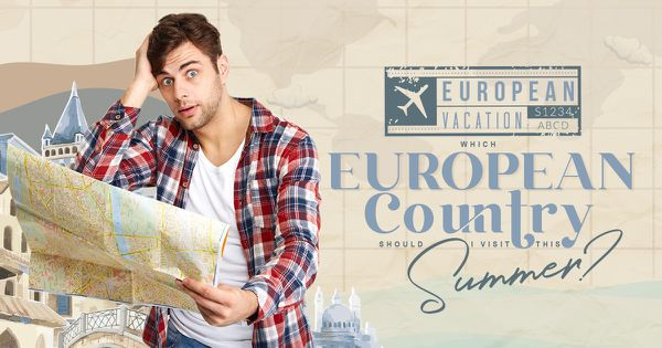 European Vacation: Which European Country Should I Visit This Summer?