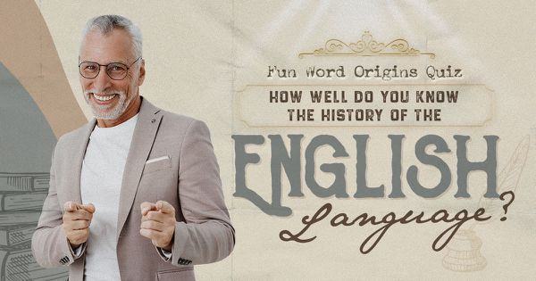 Fun Word Origins Quiz: How Well Do You Know the History of the English Language?