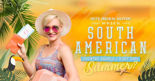 South American Vacation: Which South American Country Should I Visit This Summer?