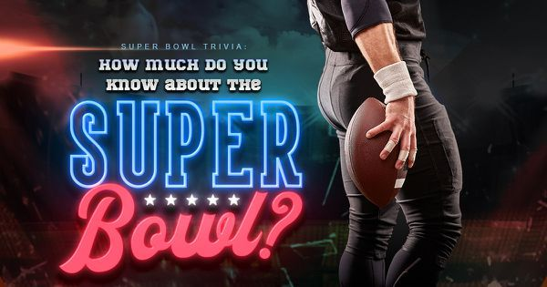 Super Bowl Trivia: How Much Do You Know about The Super Bowl?