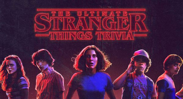 The Ultimate Stranger Things Trivia