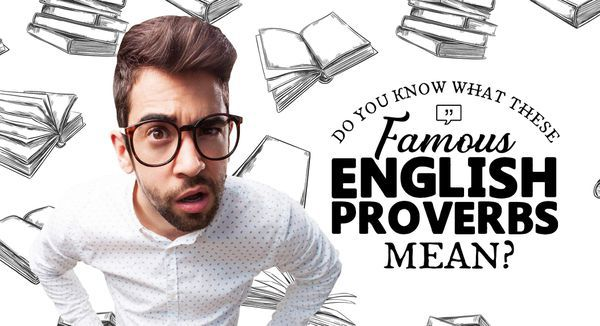 Do You Know What These Famous English Proverbs Mean?