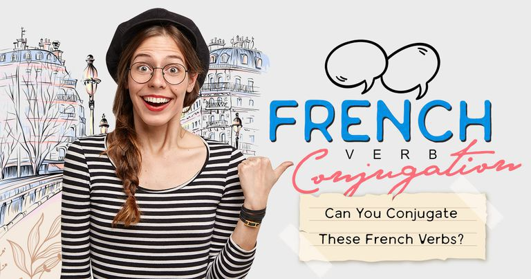 French Verb Conjugation: Can You Conjugate These French Verbs?
