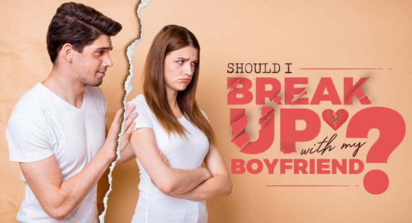 Should I Break Up with My Boyfriend?