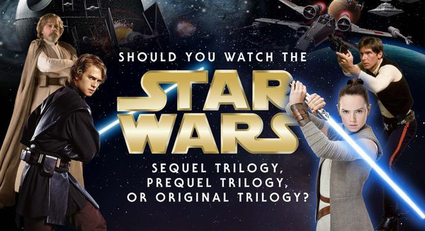 Should You Watch the Star Wars Sequel Trilogy, Prequel Trilogy, or Original Trilogy?
