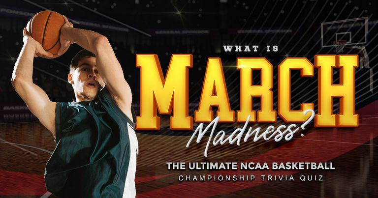 What Is March Madness? The Ultimate NCAA Basketball Championship Trivia Quiz