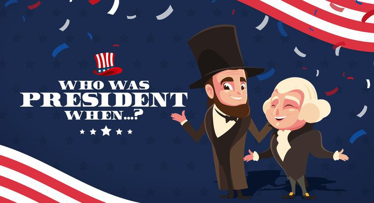 Who Was President When…?