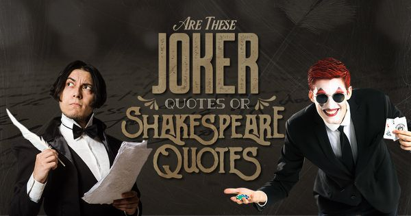 Are These Joker Quotes or Shakespeare Quotes?