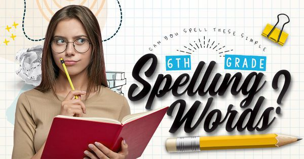 Can You Spell These Simple 6th Grade Spelling Words?