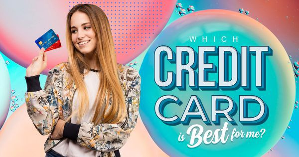 Which Credit Card Is Best for Me?