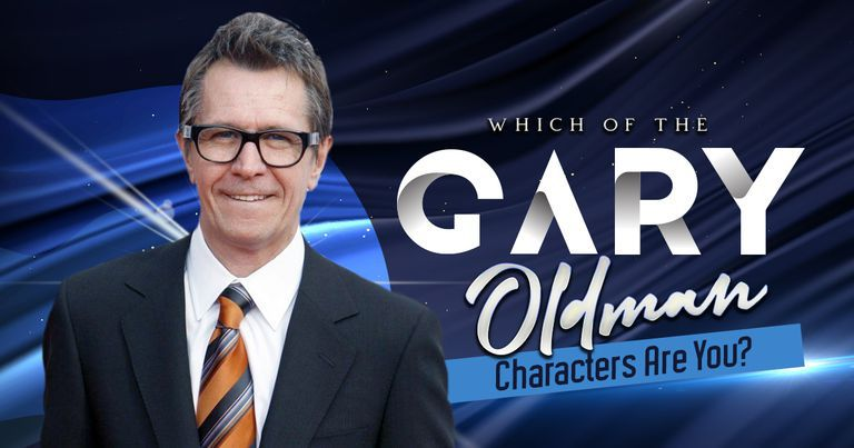 Which of the Gary Oldman Characters Are You?