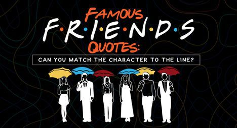 Famous Friends Quotes: Can You Match the Character to the Line?
