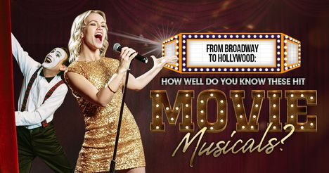 From Broadway to Hollywood: How Well Do You Know These Hit Movie Musicals?