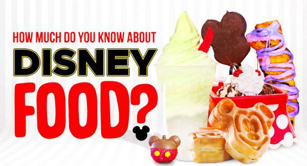 How Much Do You Know About Disney Food?
