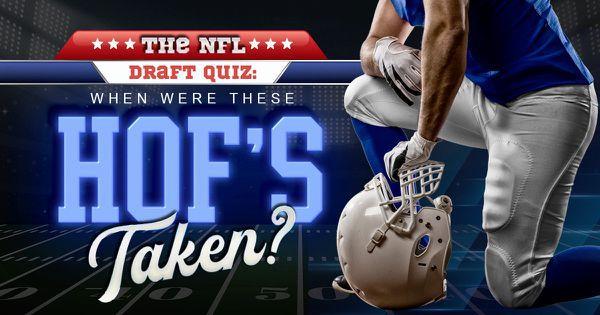 The NFL Draft Quiz: When Were These HOF's Taken?