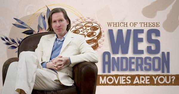 Which of these Wes Anderson Movies Are You?