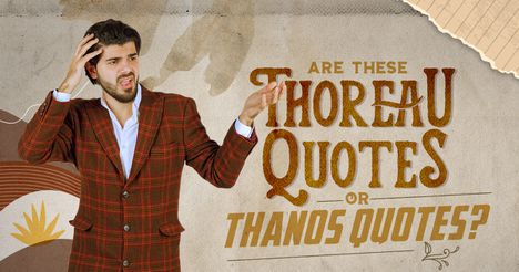 Are These Thoreau Quotes or Thanos Quotes?