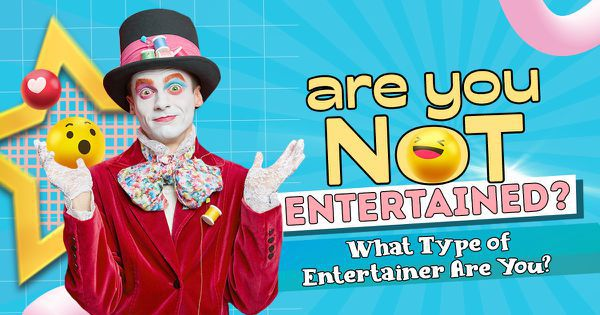 Are You Not Entertained? What Type of Entertainer Are You?