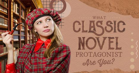 What Classic Novel Protagonist Are You?