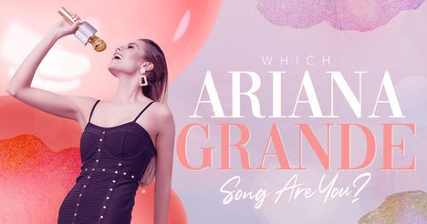 Which Ariana Grande Song Are You?