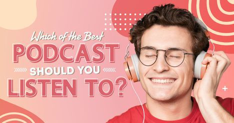 Which of the Best Podcasts Should You Listen To?
