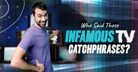 Who Said These Infamous TV Catchphrases?