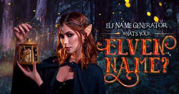 Elf Name Generator: What's Your Elven Name?