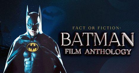 Fact or Fiction: Batman Film Anthology