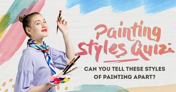 Painting Styles Quiz: Can You Tell These Styles of Painting Apart?