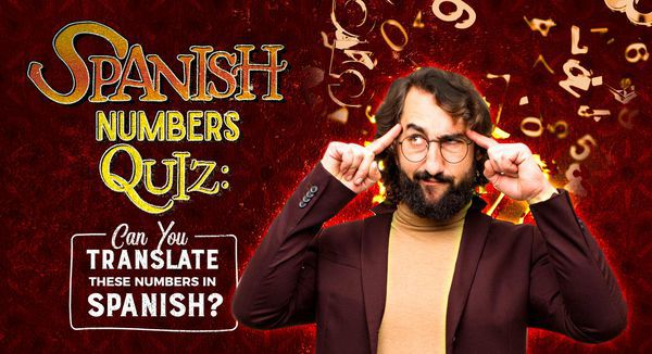 Spanish Numbers Quiz: Can You Translate These Numbers in Spanish?