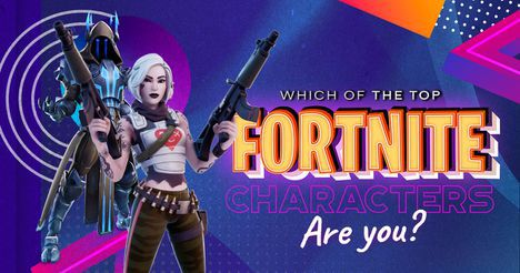 Which of the Top Fortnite Characters Are You?