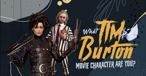 What Tim Burton Movie Character Are You?