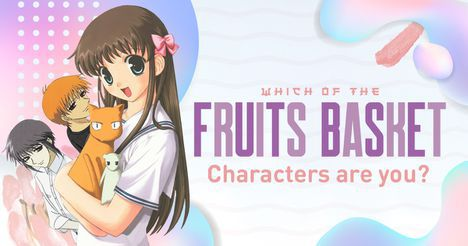 Which of the Fruits Basket Characters Are You?