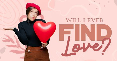 Will I Ever Find Love?