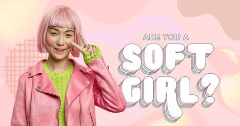 Are You a Soft Girl?