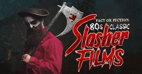 Fact or Fiction: Classic '80s Slasher Films