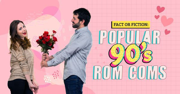 Fact or Fiction: Popular 90s Rom Coms